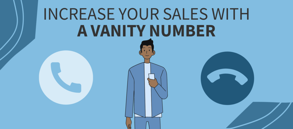 "Person holding a cell phone with the words ""Increase Your Sales With A Vanity Number"" above them"